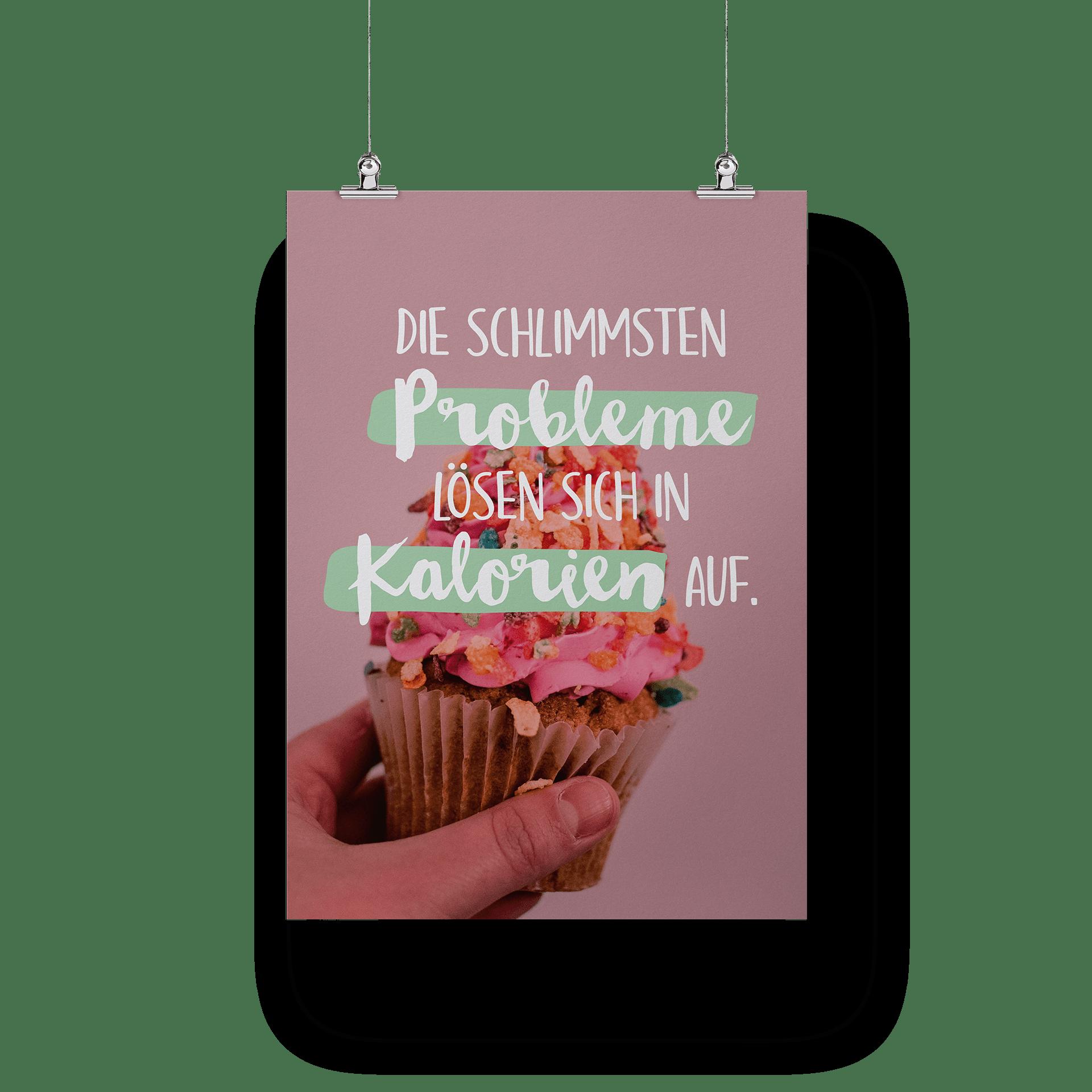 Die schlimmsten Probleme lösen sich in Kalorien auf - Poster
