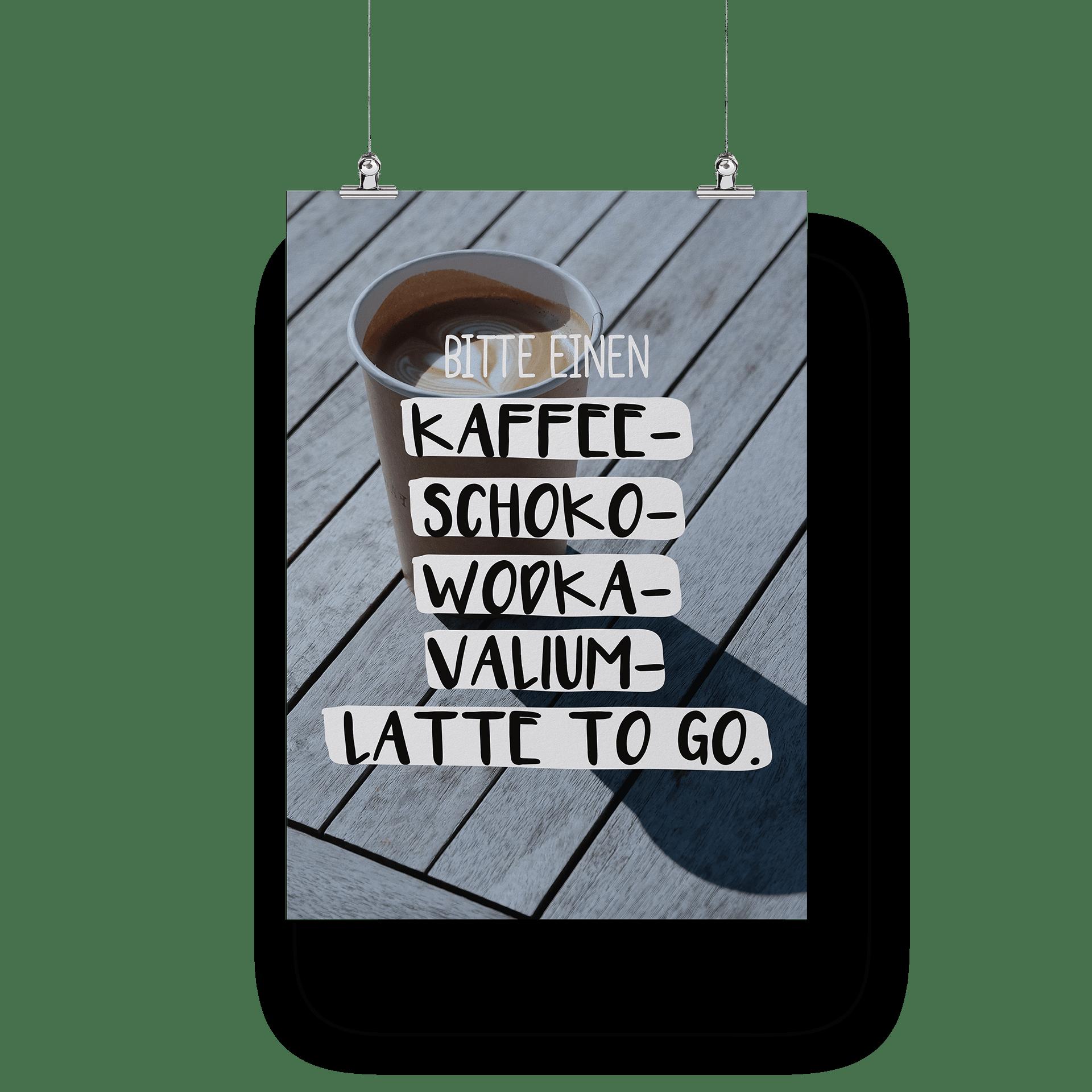 Bitte einen Kaffee-Wodka-Schoko-Valium-Latte-to-go - Poster